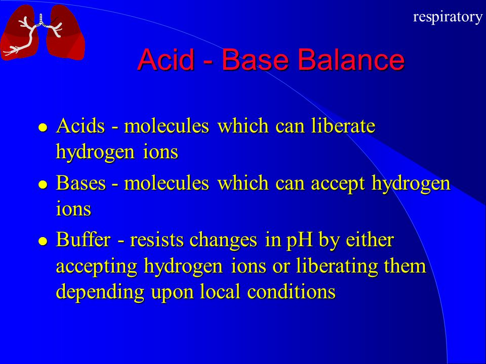Acid - Base Balance Acids - molecules which can liberate hydrogen ions