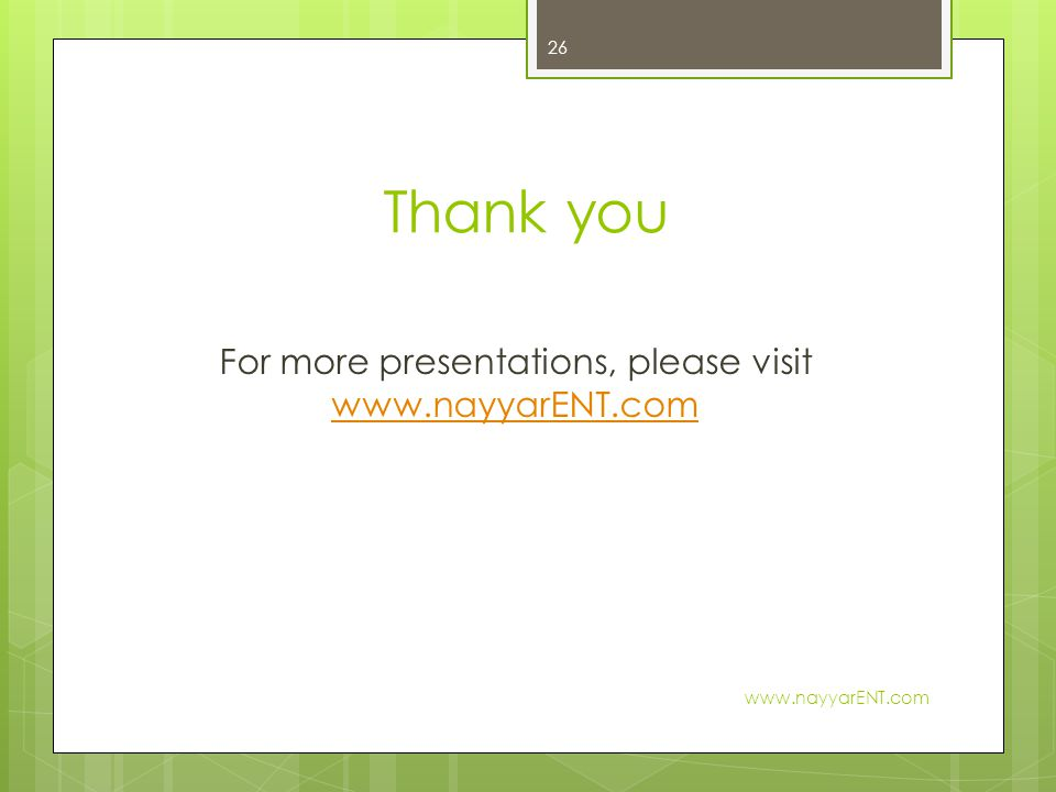 For more presentations, please visit www.nayyarENT.com