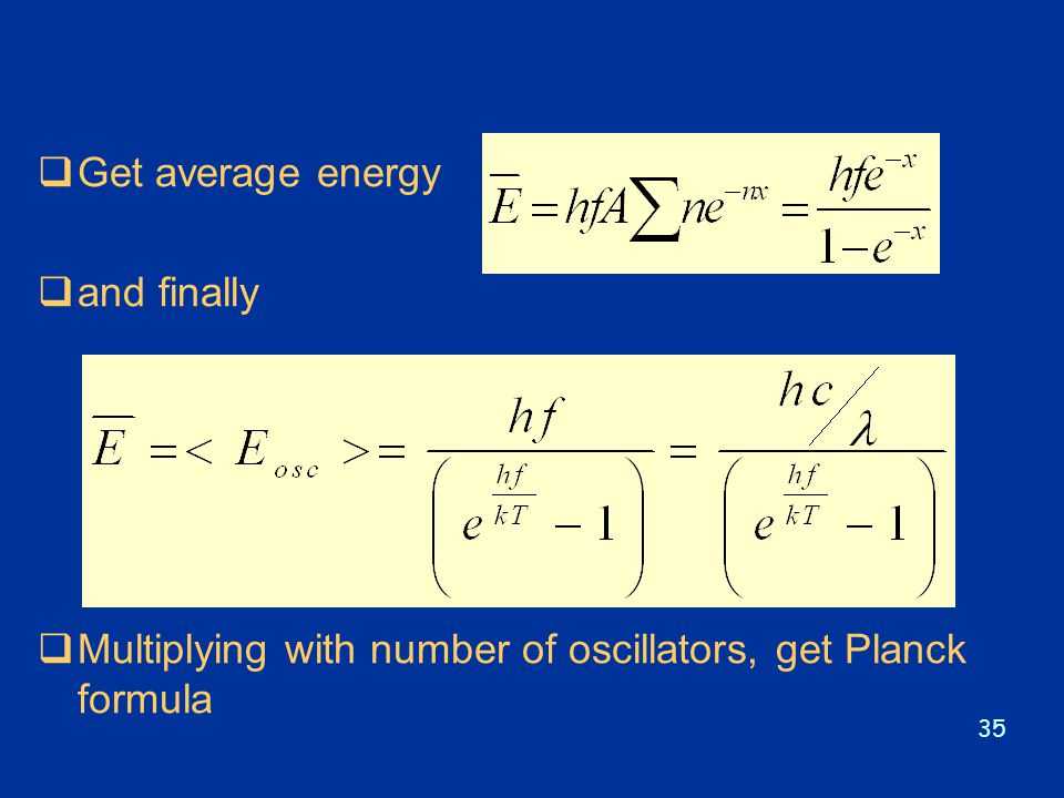 Get average energy and finally Multiplying with number of oscillators, get Planck formula