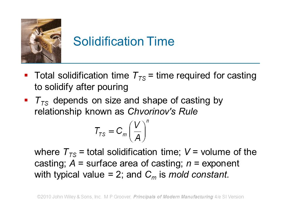 Solidification Time Total solidification time TTS = time required for casting to solidify after pouring.