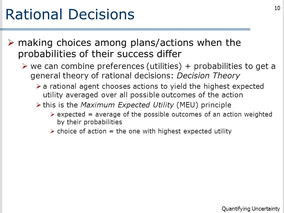 Rational Decisions making choices among plans/actions when the probabilities of their success differ.