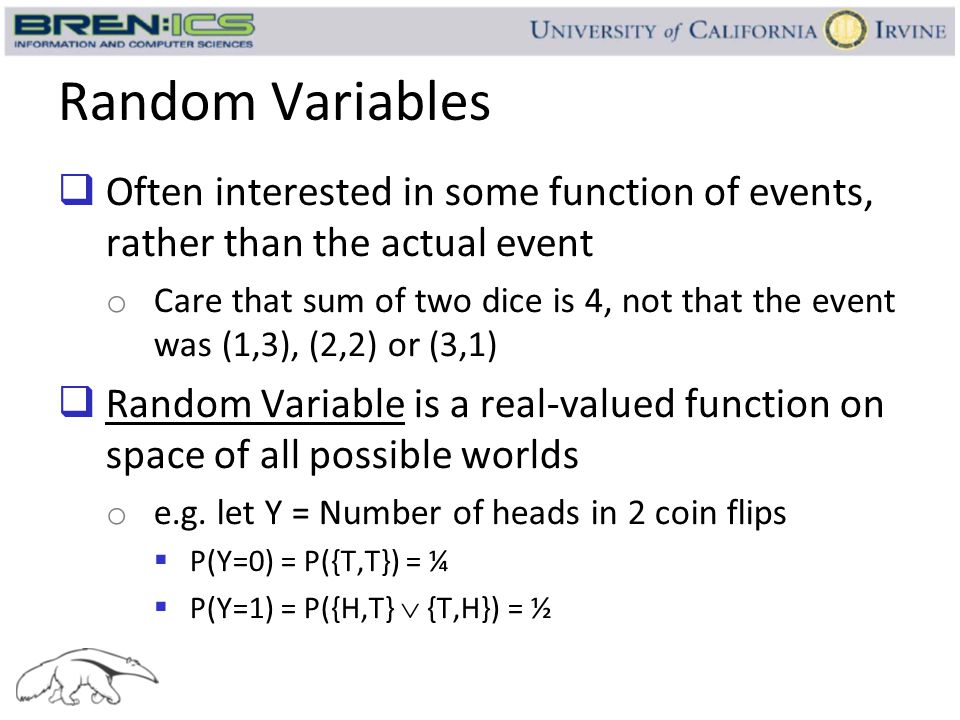 Random Variables Often interested in some function of events, rather than the actual event.