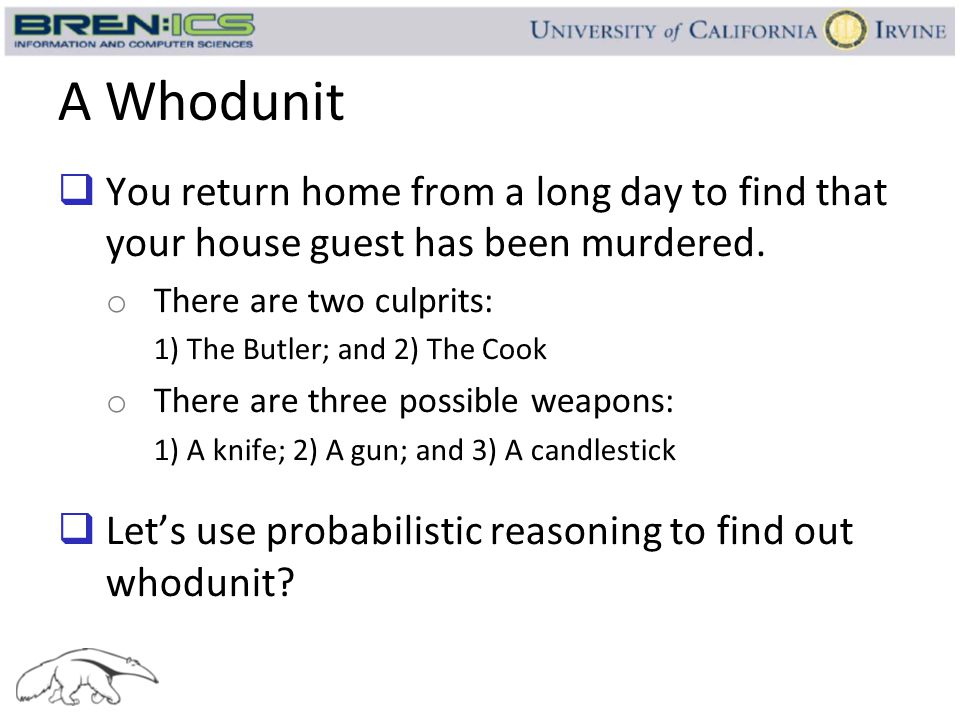 A Whodunit You return home from a long day to find that your house guest has been murdered. There are two culprits:
