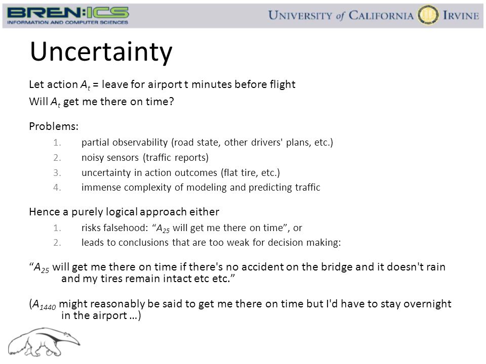 Uncertainty Let action At = leave for airport t minutes before flight