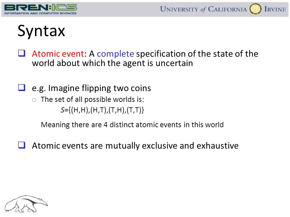 Syntax Atomic event: A complete specification of the state of the world about which the agent is uncertain.