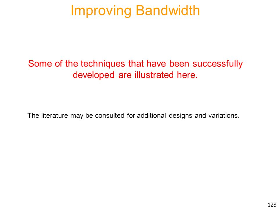 Improving Bandwidth Some of the techniques that have been successfully developed are illustrated here.