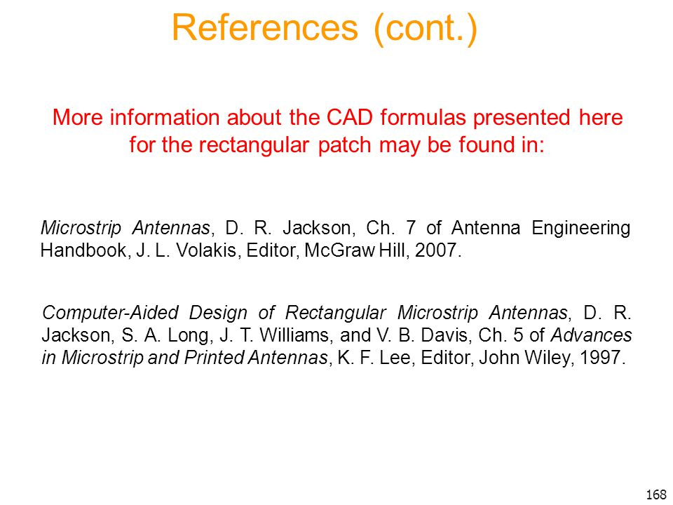 References (cont.) More information about the CAD formulas presented here for the rectangular patch may be found in: