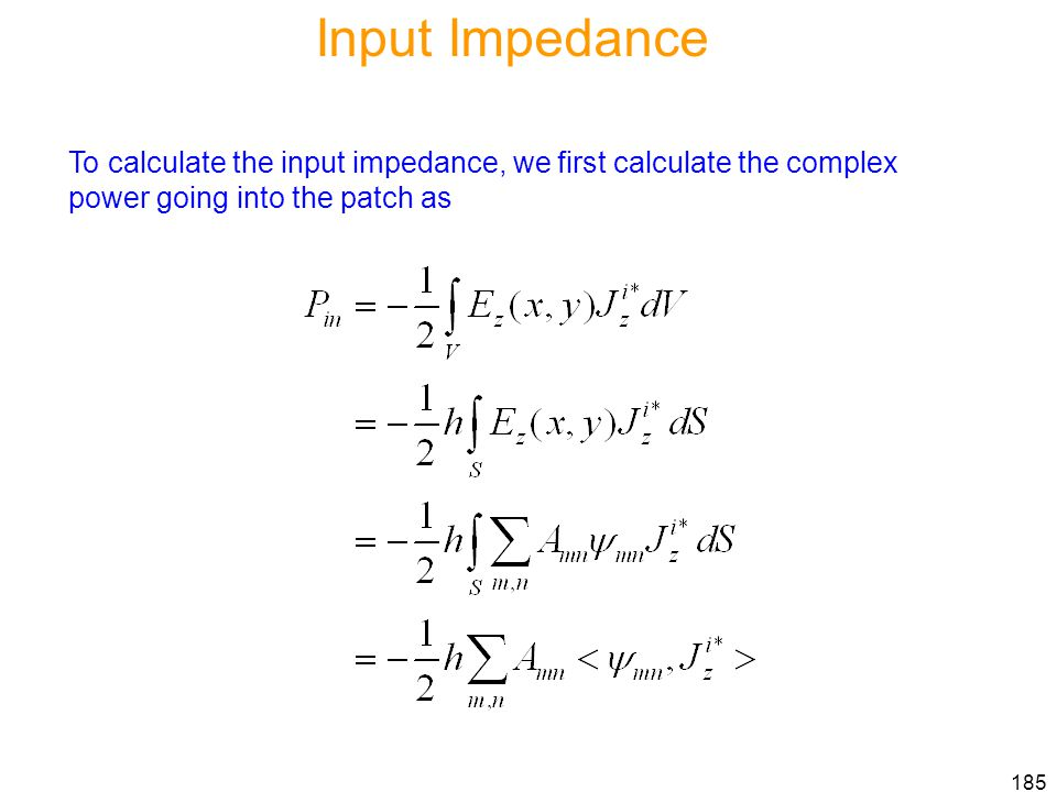 Input Impedance To calculate the input impedance, we first calculate the complex power going into the patch as.