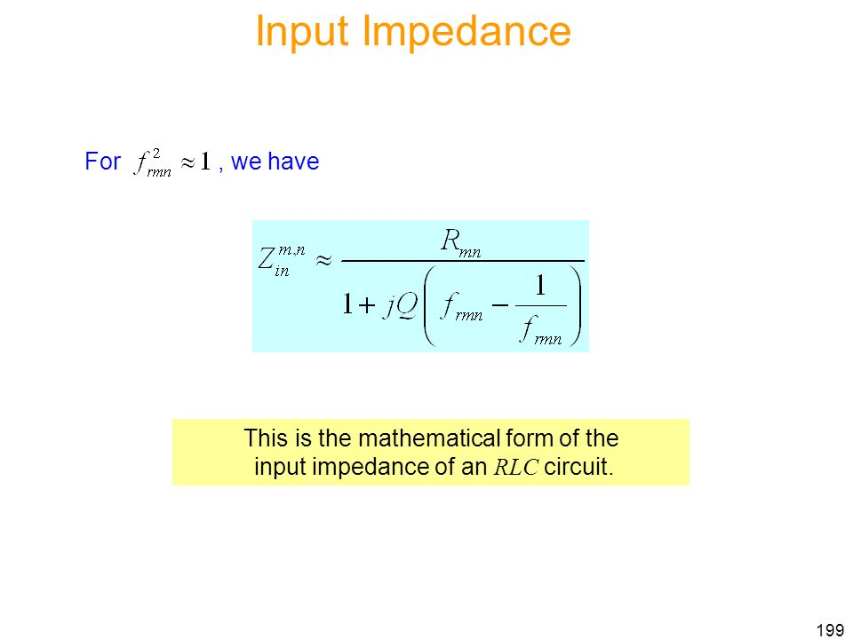Input Impedance For , we have This is the mathematical form of the