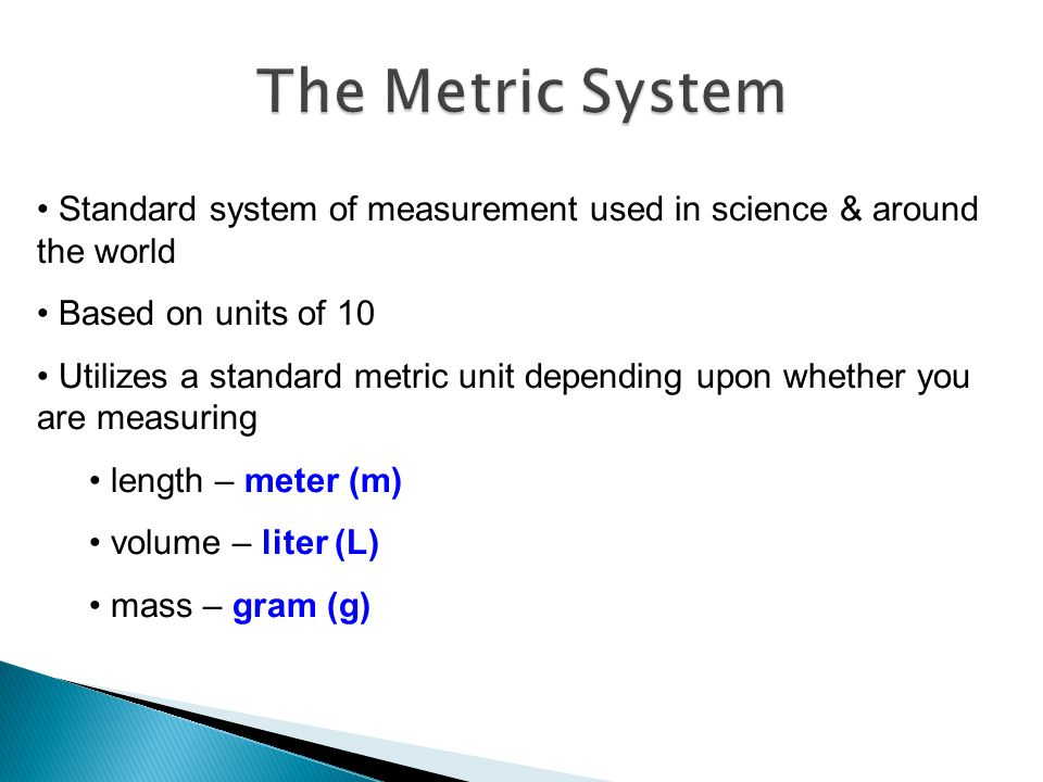 The Metric System Standard system of measurement used in science & around the world. Based on units of 10.
