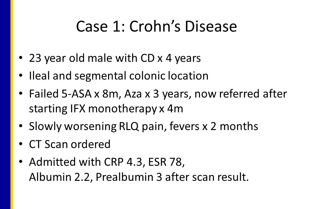 Case 1: Crohn's Disease 23 year old male with CD x 4 years