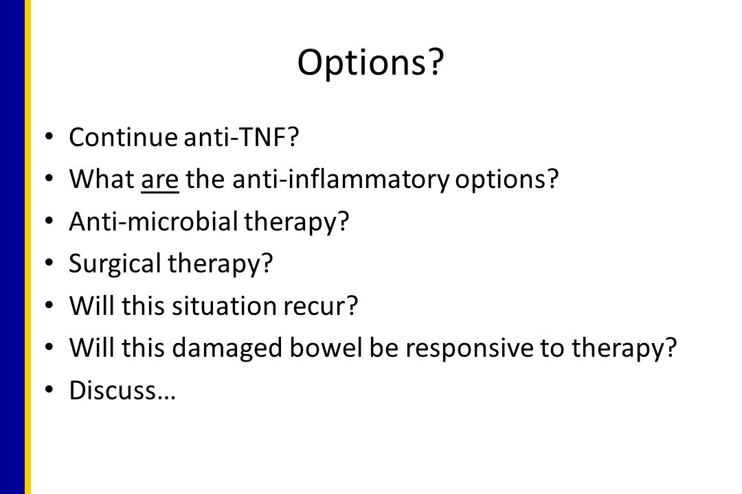 Options Continue anti-TNF What are the anti-inflammatory options