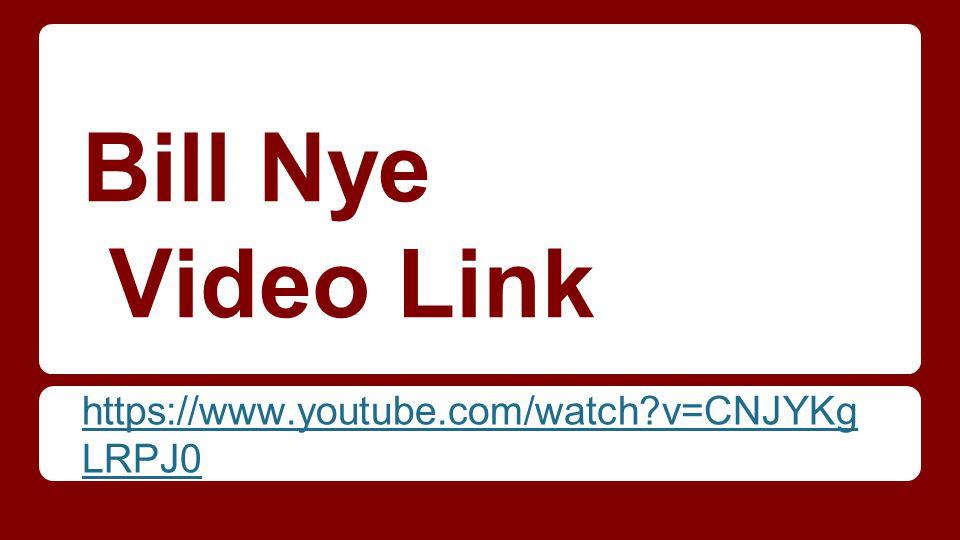Bill Nye Video Link https://www.youtube.com/watch v=CNJYKgLRPJ0