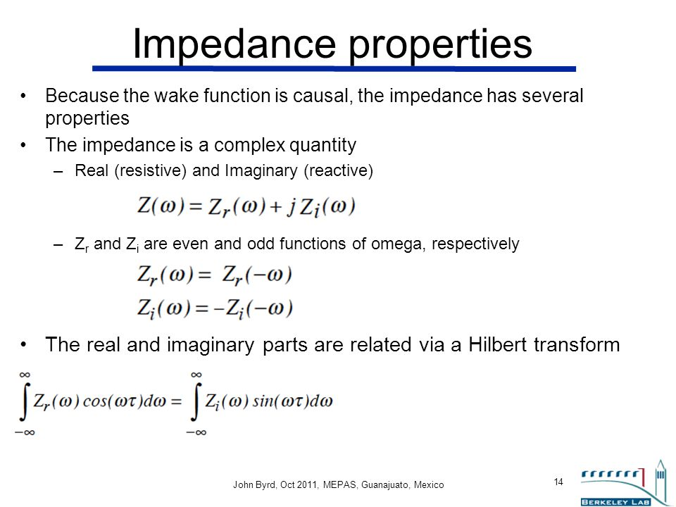 Impedance properties Because the wake function is causal, the impedance has several properties. The impedance is a complex quantity.