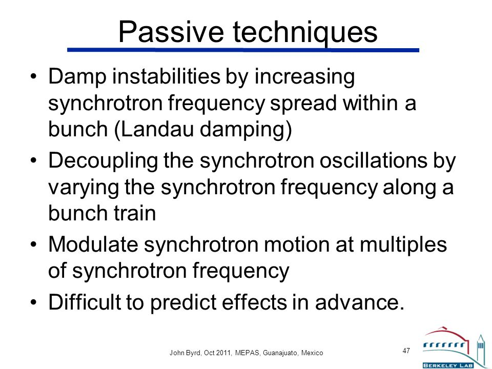 Passive techniques Damp instabilities by increasing synchrotron frequency spread within a bunch (Landau damping)
