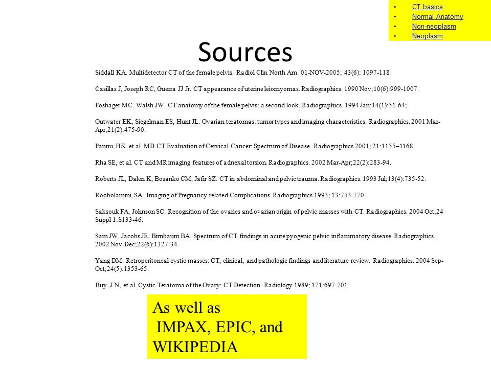Sources As well as IMPAX, EPIC, and WIKIPEDIA CT basics Normal Anatomy