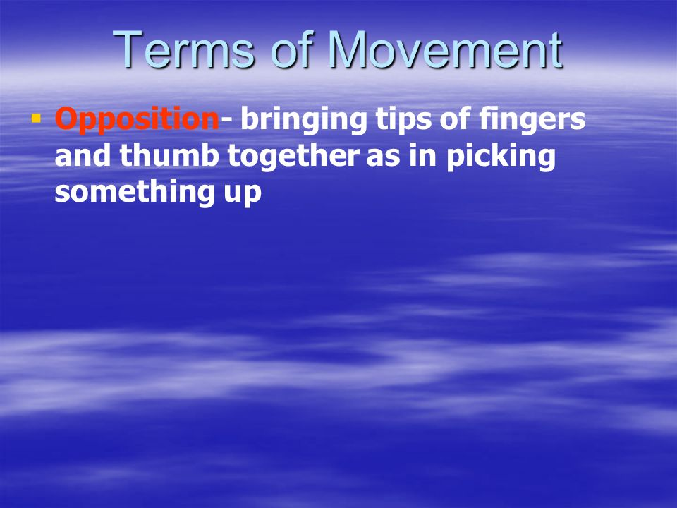 Terms of Movement Opposition- bringing tips of fingers and thumb together as in picking something up.