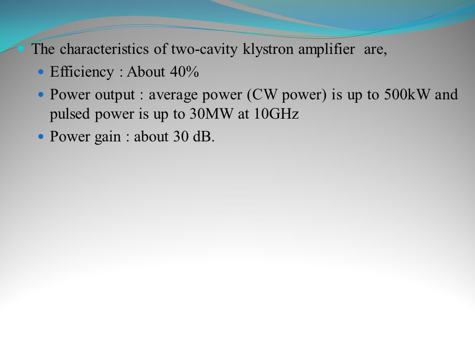 The characteristics of two-cavity klystron amplifier are,