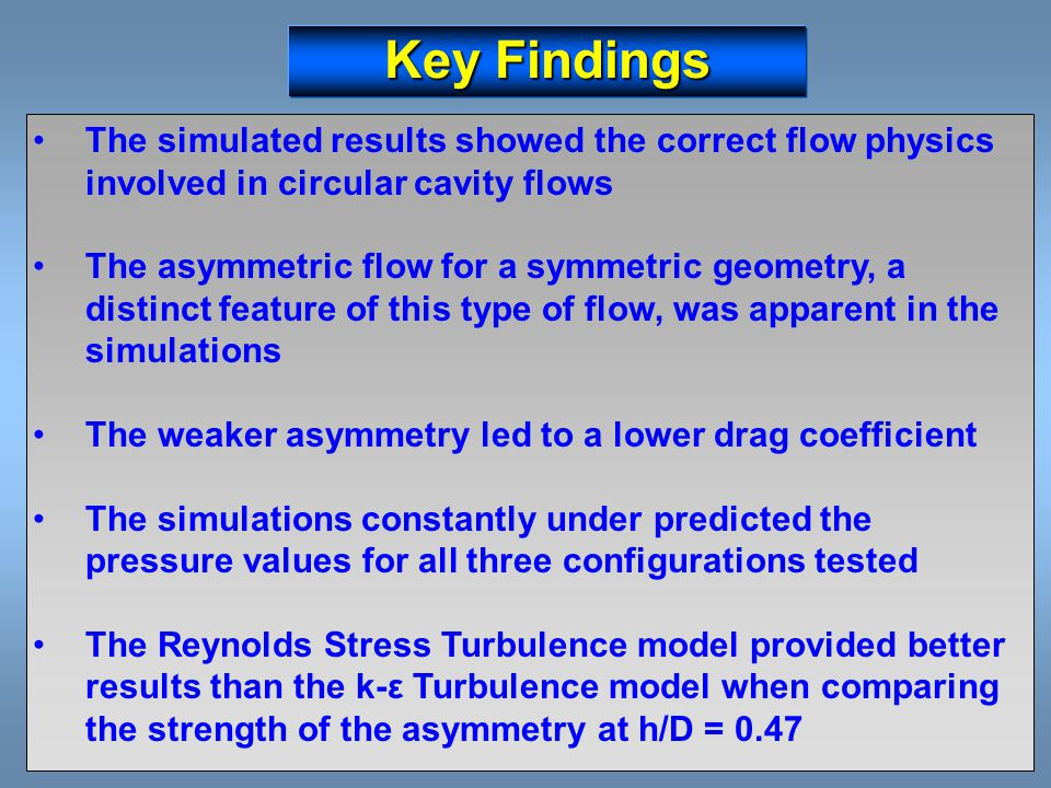 Key Findings The simulated results showed the correct flow physics involved in circular cavity flows.