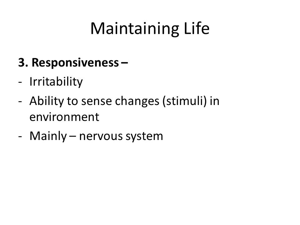 Maintaining Life 3. Responsiveness – Irritability