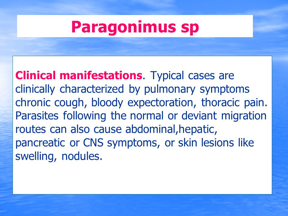 Paragonimus sp Clinical manifestations. Typical cases are