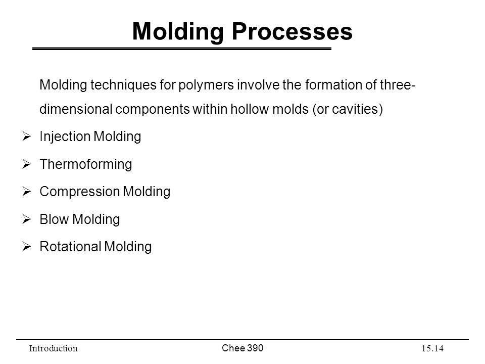 Molding Processes Molding techniques for polymers involve the formation of three-dimensional components within hollow molds (or cavities)