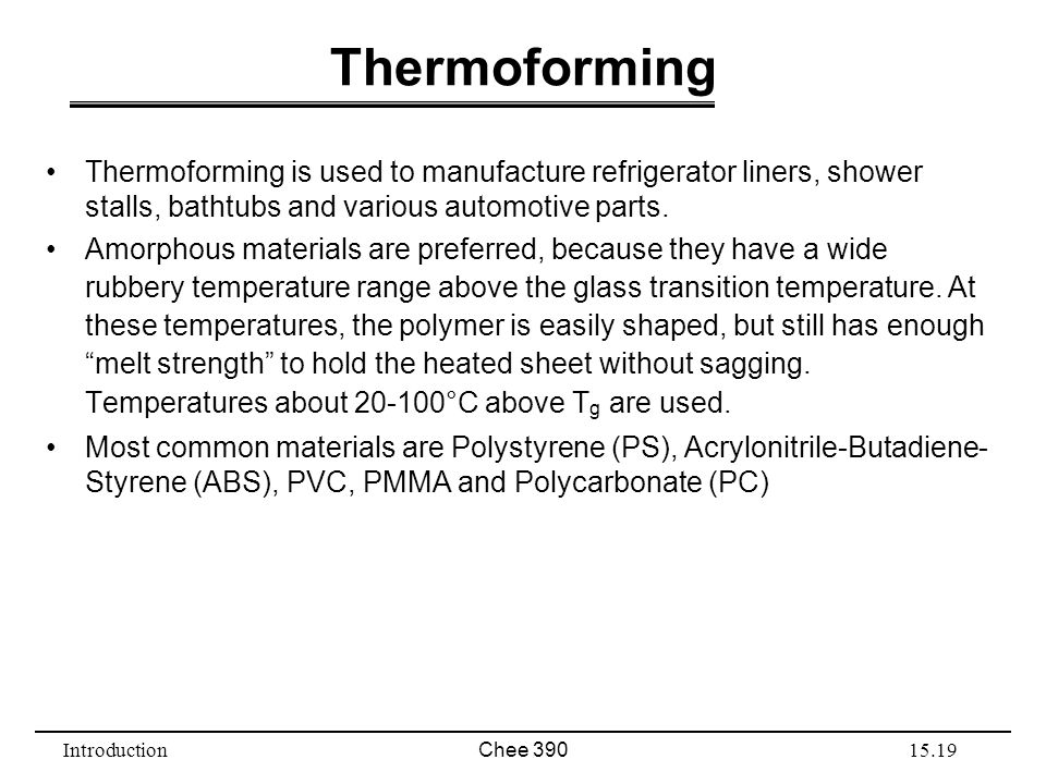 Thermoforming Thermoforming is used to manufacture refrigerator liners, shower stalls, bathtubs and various automotive parts.