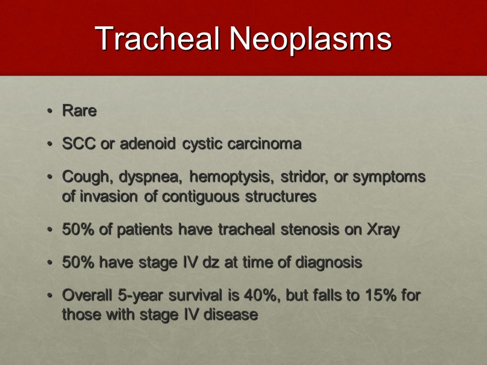 Tracheal Neoplasms Rare SCC or adenoid cystic carcinoma
