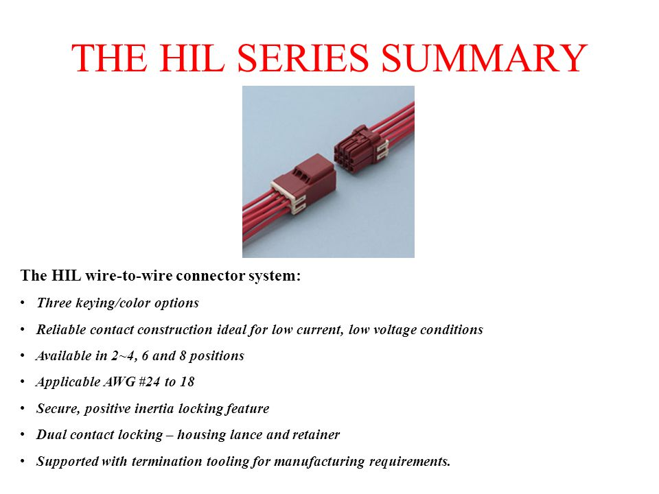 THE HIL SERIES SUMMARY The HIL wire-to-wire connector system: