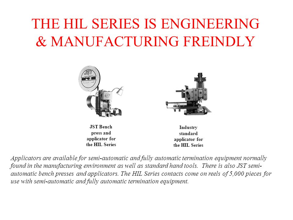 THE HIL SERIES IS ENGINEERING & MANUFACTURING FREINDLY