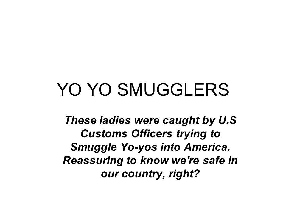 YO YO SMUGGLERS