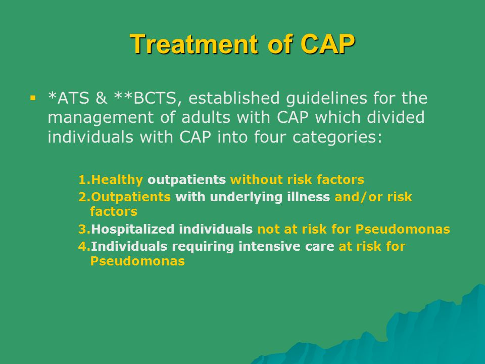 Treatment of CAP *ATS & **BCTS, established guidelines for the management of adults with CAP which divided individuals with CAP into four categories: