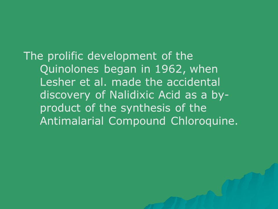The prolific development of the Quinolones began in 1962, when Lesher et al.