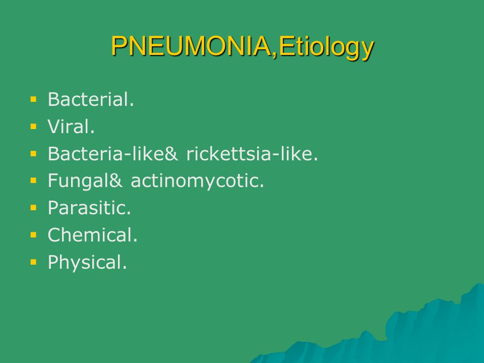 PNEUMONIA,Etiology Bacterial. Viral. Bacteria-like& rickettsia-like.