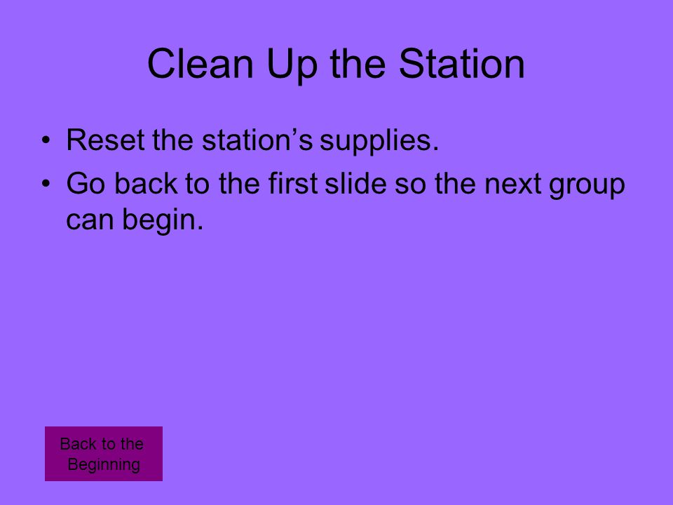 Clean Up the Station Reset the station's supplies.