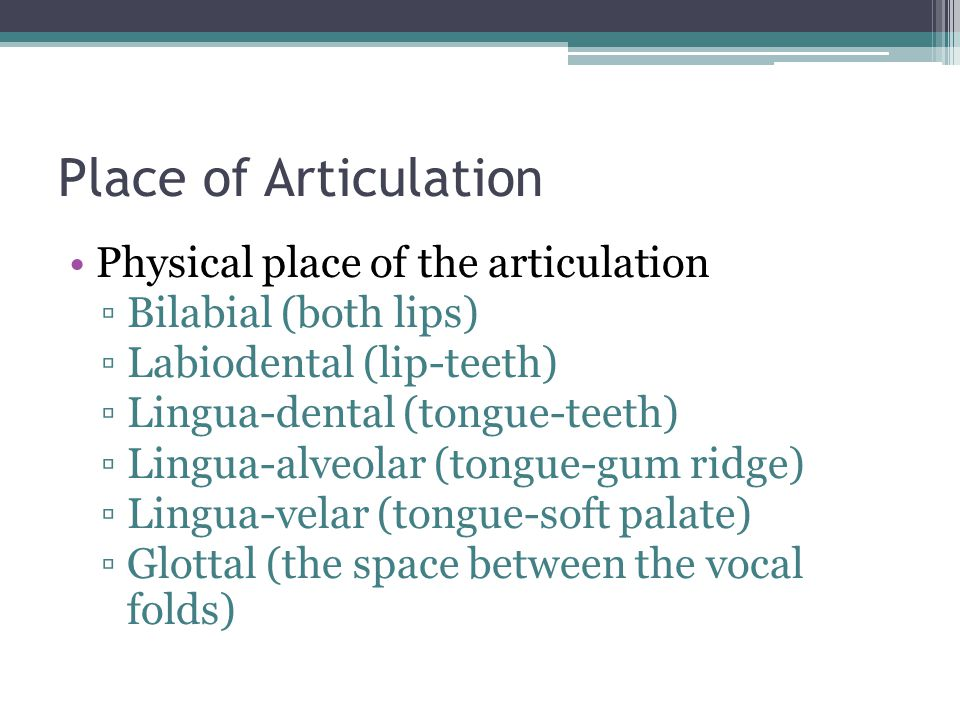 Place of Articulation Physical place of the articulation
