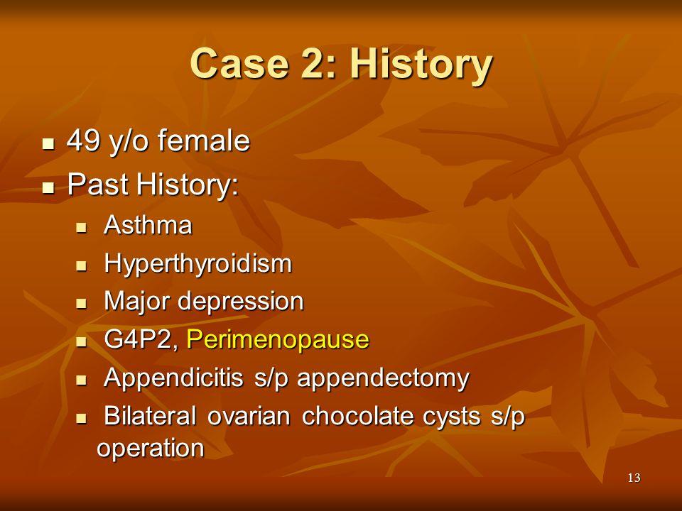 Case 2: History 49 y/o female Past History: Asthma Hyperthyroidism