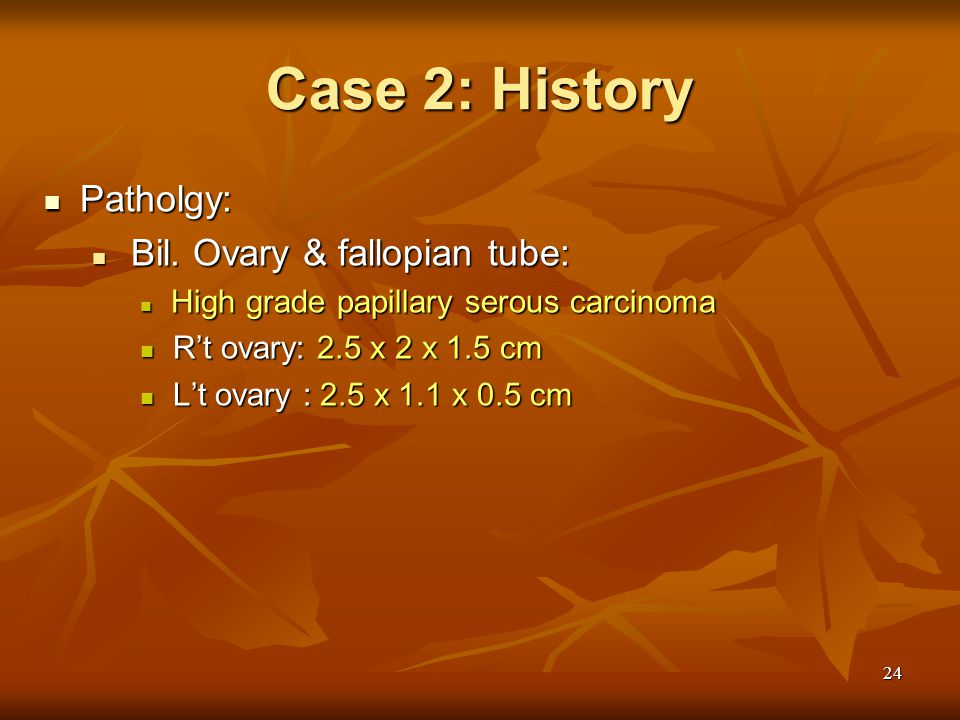 Case 2: History Patholgy: Bil. Ovary & fallopian tube: