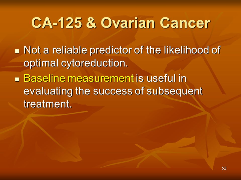 CA-125 & Ovarian Cancer Not a reliable predictor of the likelihood of optimal cytoreduction.