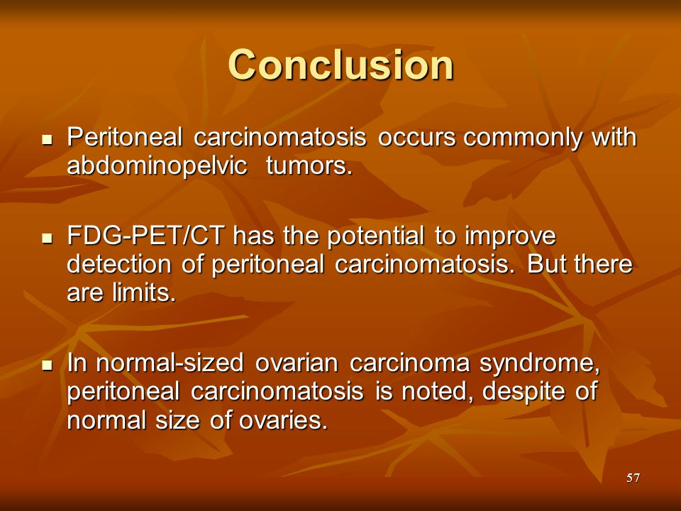 Conclusion Peritoneal carcinomatosis occurs commonly with abdominopelvic tumors.