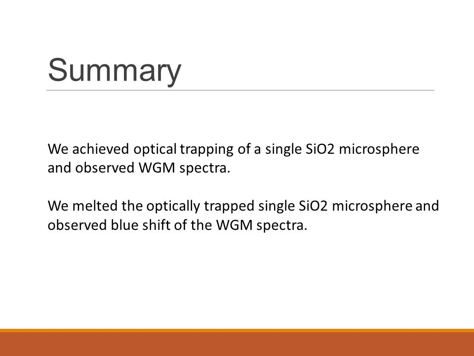 Summary We achieved optical trapping of a single SiO2 microsphere
