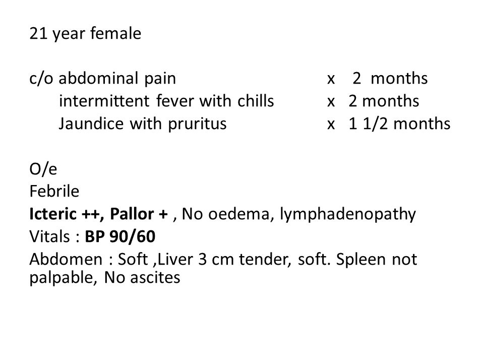 21 year female c/o abdominal pain x 2 months. intermittent fever with chills x 2 months.