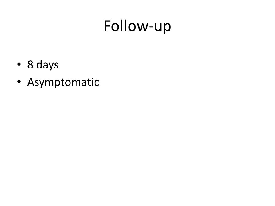 Follow-up 8 days Asymptomatic
