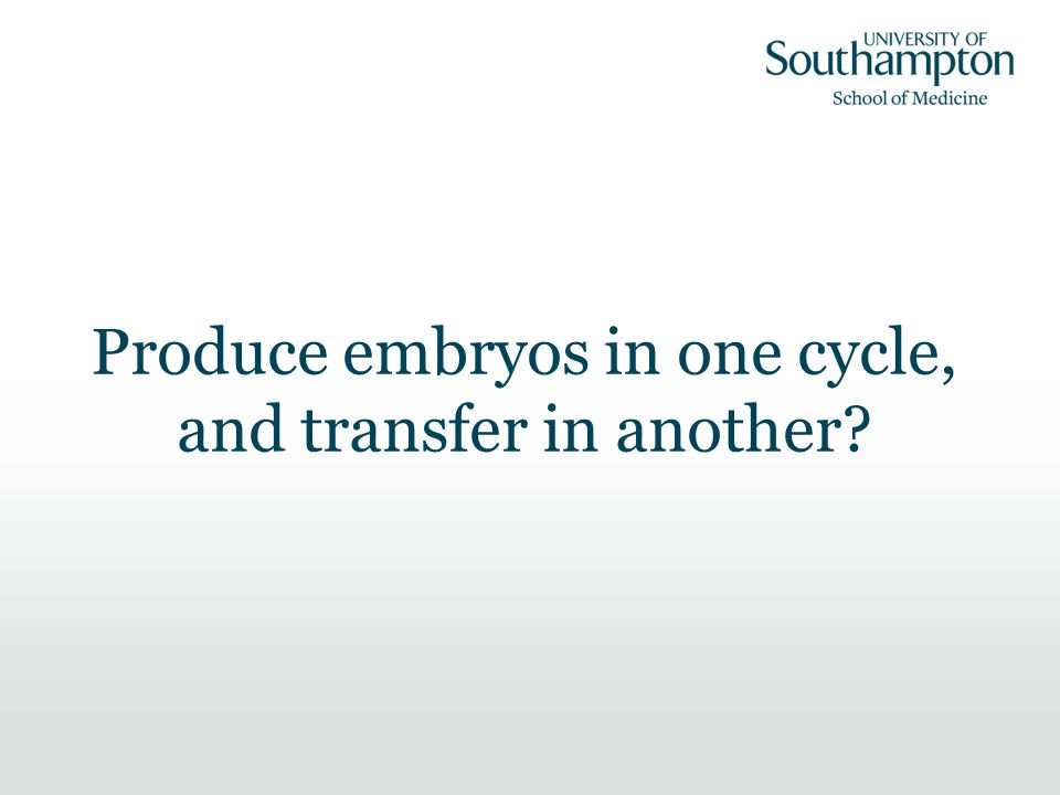 Produce embryos in one cycle, and transfer in another