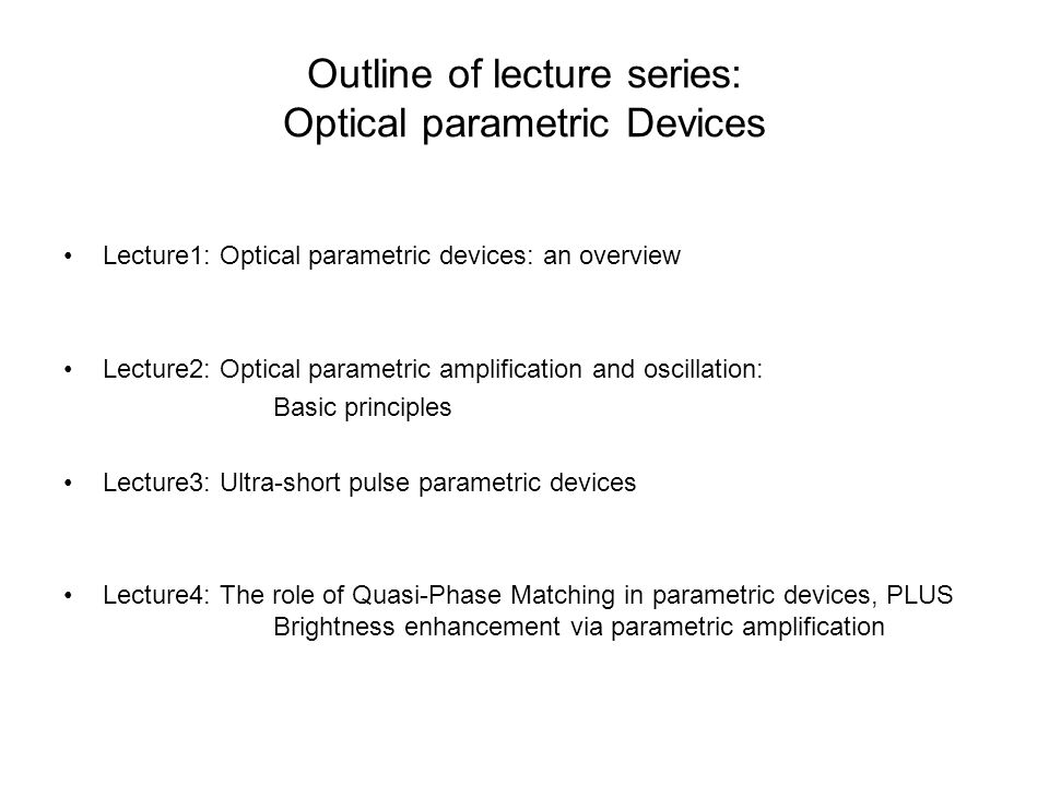 Outline of lecture series: Optical parametric Devices