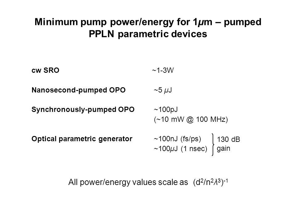 Minimum pump power/energy for 1µm – pumped PPLN parametric devices