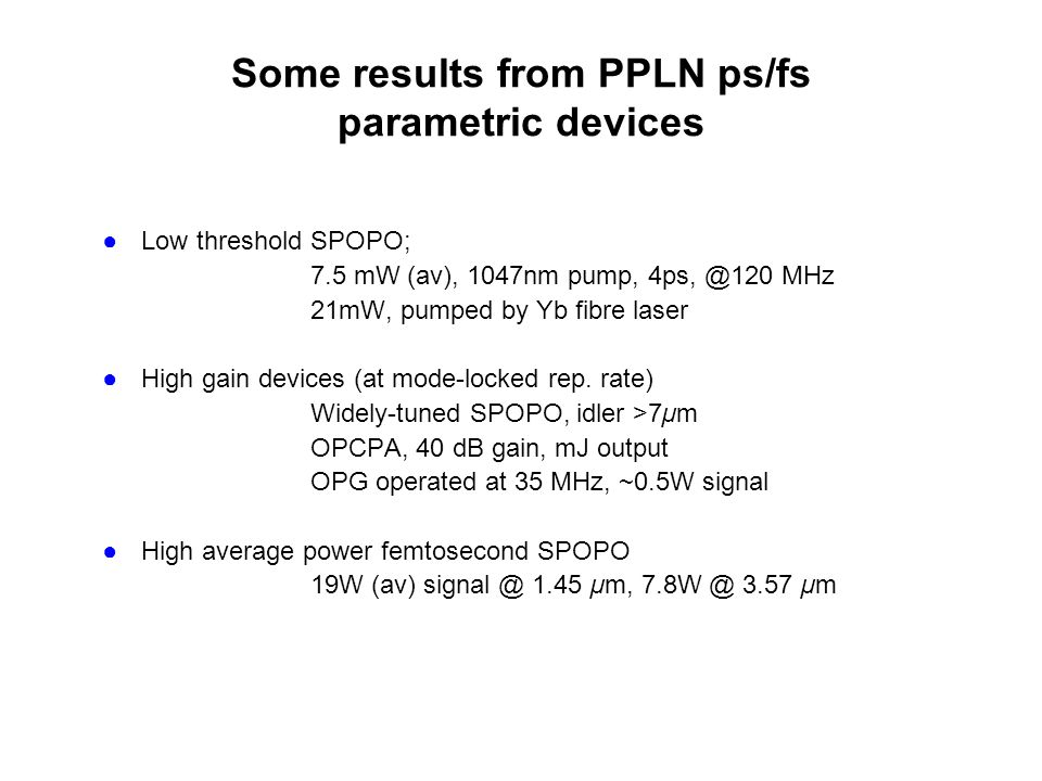 Some results from PPLN ps/fs parametric devices