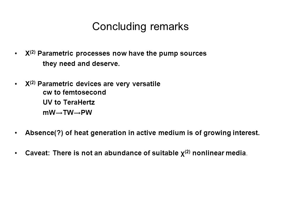 Concluding remarks Χ(2) Parametric processes now have the pump sources