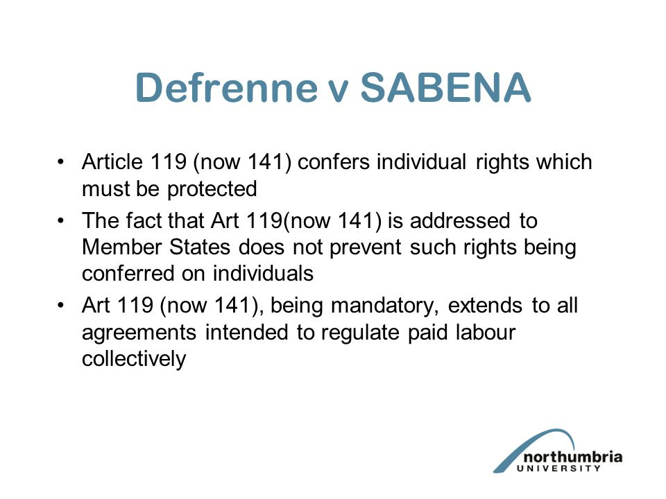 Defrenne v SABENA Article 119 (now 141) confers individual rights which must be protected.