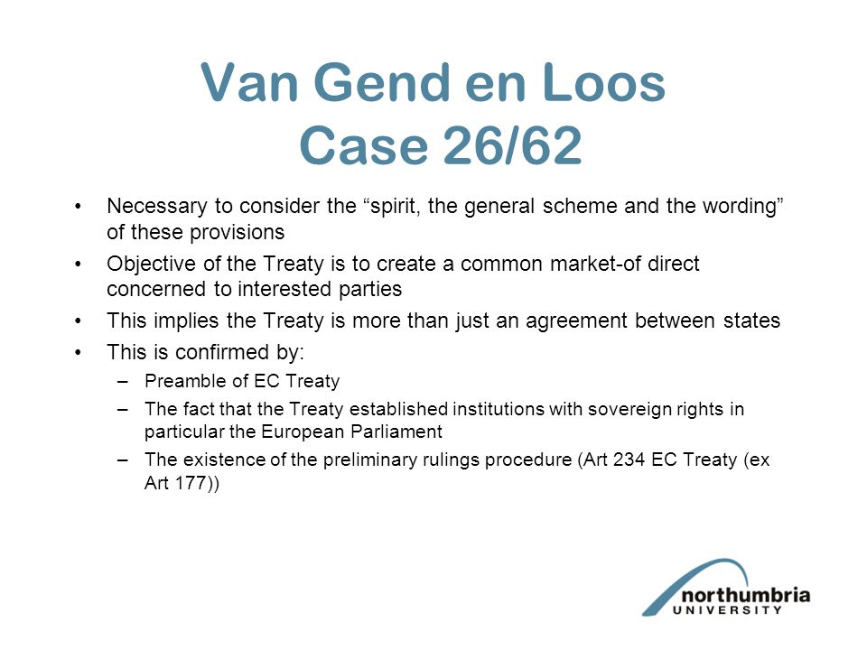 Van Gend en Loos Case 26/62 Necessary to consider the spirit, the general scheme and the wording of these provisions.